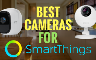 Cameras That Work Best With Samsung SmartThings Hub