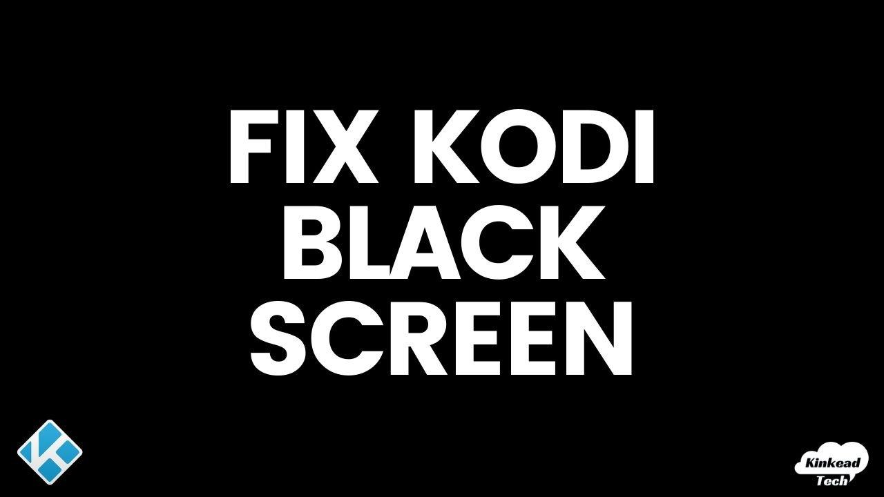 Fix Kodi Black Screen